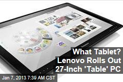 What Tablet? Lenovo Rolls Out 27-Inch 'Table' PC