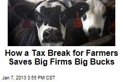 How a Tax Break for Farmers Saves Big Firms Big Bucks