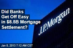 Did Banks Get Off Easy in $8.5B Mortgage Settlement?