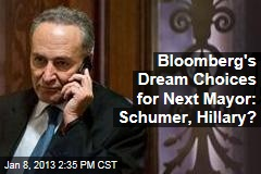 Bloomberg's Dream Choices for Next Mayor: Schumer, Hillary?
