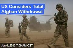 US Considers Total Afghan Withdrawal