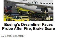 Boeing's Dreamliner Faces Probe After Fire, Brake Scare