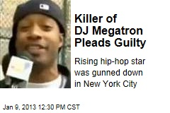 Killer of DJ Megatron Pleads Guilty