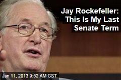 Jay Rockefeller: This Is My Last Senate Term