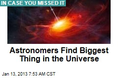 Astronomers Find Biggest Thing in the Universe