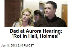 Dad at Aurora Hearing: 'Rot in Hell, Holmes!'