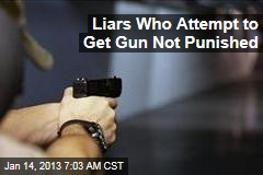 Liars Who Attempt to Get Gun Not Punished