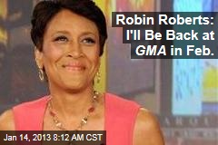 Robin Roberts: I'll Be Back at GMA in Feb.