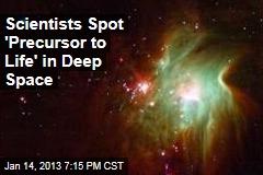 Scientists Spot 'Precursor to Life' in Deep Space