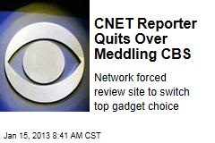 CNET Reporter Quits Over Meddling CBS