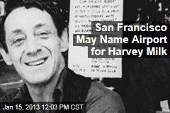 San Francisco May Name Airport for Harvey Milk