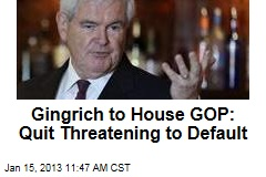 Gingrich to House GOP: Quit Threatening to Default
