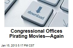 Congressional Offices Pirating Movies—Again