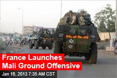 France Launches Mali Ground Offensive