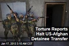 Torture Reports Halt US-Afghan Detainee Transfer