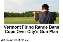 Vermont Firing Range Bans Cops Over City's Gun Plan