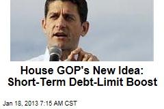 House GOP's New Idea: Short-Term Debt-Limit Boost