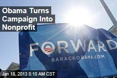 Obama Turns Campaign Into Nonprofit
