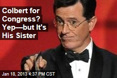 Colbert for Congress? Yep—but It's His Sister