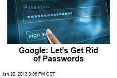 Google: Let's Get Rid of Passwords
