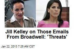 Jill Kelley on Those Emails From Broadwell: 'Threats'