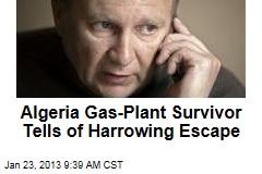 Algeria Gas-Plant Survivor Tells of Harrowing Escape