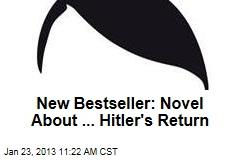 New Bestseller: Novel About ... Hitler's Return