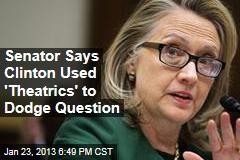 Senator: Clinton Used 'Theatrics' to Dodge Question