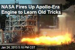 NASA Fires Up Apollo-Era Engine to Learn Old Tricks