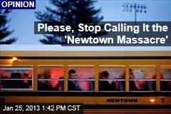 Please, Stop Calling It the 'Newtown Massacre'
