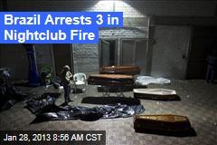 Brazil Arrests 3 in Nightclub Fire