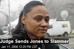 Judge Sends Jones to Slammer