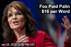 Fox Paid Palin $16 per Word