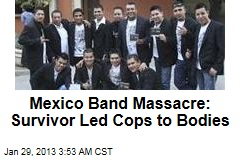 Mexico Band Massacre: Survivor Leads Cops to Bodies