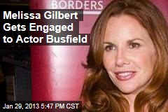 Melissa Gilbert Gets Engaged to Actor Busfield