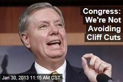 Congress: We're Not Avoiding Cliff Cuts