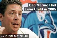 Dan Marino Had Love Child in 2005
