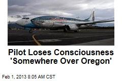 Pilot Loses Consciousness 'Somewhere Over Oregon'