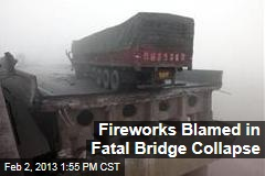 Fireworks Blamed in Fatal Bridge Collapse