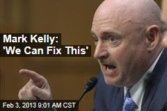 Mark Kelly: 'We Can Fix This'