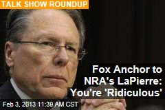 Fox Anchor to NRA's LaPierre: You're 'Ridiculous'