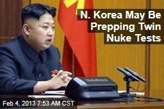 N. Korea May Be Prepping Twin Nuke Tests