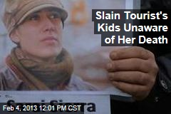 Slain Tourist's Kids Unaware of Her Death