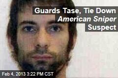 Guards Tase, Tie Down American Sniper Suspect