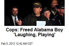 Cops: Freed Alabama Boy 'Laughing, Playing'