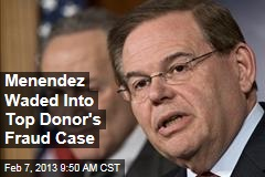 Menendez Waded Into Top Donor's Fraud Case
