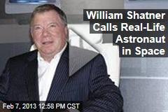 William Shatner Calls Real-Life Astronaut in Space