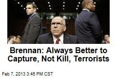 Brennan: Always Better to Capture, Not Kill, Terrorists