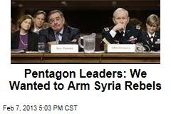 Pentagon Leaders: We Backed Arming Syrian Rebels