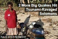 2 More Big Quakes Hit Tsunami-Ravaged Solomons